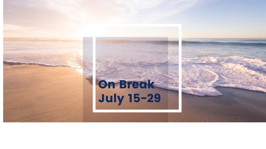 On Break July 15-29