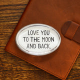 Love You to the Moon and Back Paperweight