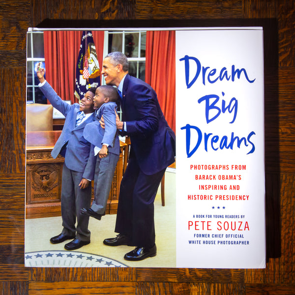 Dream Big Dreams: Photographs from Barack Obama's Inspiring and Historic Presidency