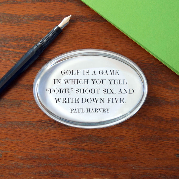Golf is a Game in Which You Yell Fore! Paperweight