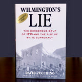 Signed Copy: Wilmington's Lie: The Murderous Coup of 1898 and the Rise of White Supremacy