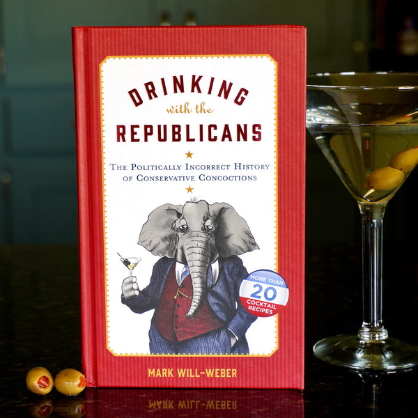 Drinking with the Republicans: The Politically Incorrect History of Conservative Concoctions