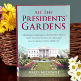 All the Presidents' Gardens: Madison's Cabbages to Kennedy's Roses―How the White House Grounds Have Grown with America