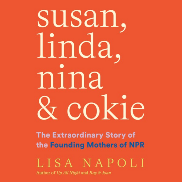 Susan, Linda, Nina & Cokie - The Extraordinary Story of the Founding Mothers of NPR
