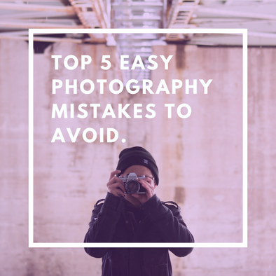 Top 5 Easy Photography Mistakes to Avoid