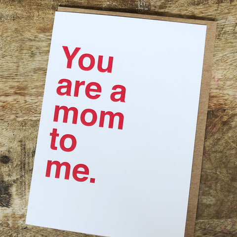 You Are A Mom To Me Card