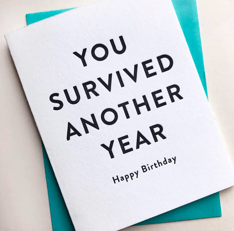 You Survived Another Year Birthday Card