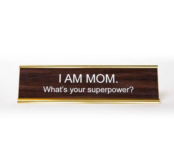 I Am Mom. What's Your Superpower? Nameplate