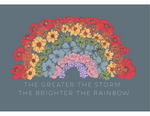 Load image into Gallery viewer, The Greater the storm the brighter the rainbow print