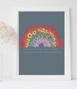 The Greater the storm the brighter the rainbow print