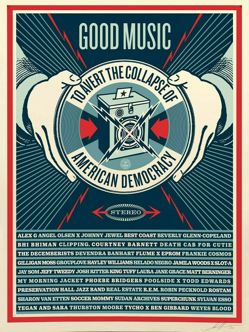 Good Music to Avert the Collapse of Democracy  by Frank Shepard Fairey (Obey)