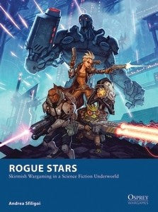 Rogue Stars - Skirmish Wargaming in a Science Fiction Underworld (Osprey) :www.mightylancergames.co.uk