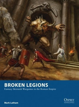 Broken Legions FANTASY SKIRMISH WARGAMES IN THE ROMAN EMPIRE