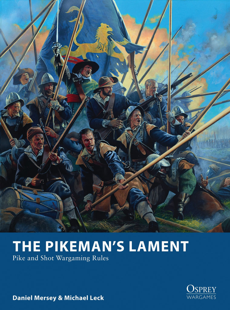 The Pikeman's Lament - Pike & Shot Wargaming Rules (Osprey) :www.mightylancwergames.co.uk