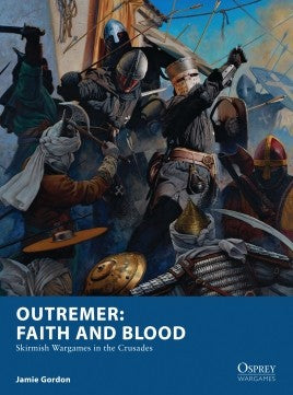 Outremer: Faith and Blood - Skirmish Wargames in the Crusades