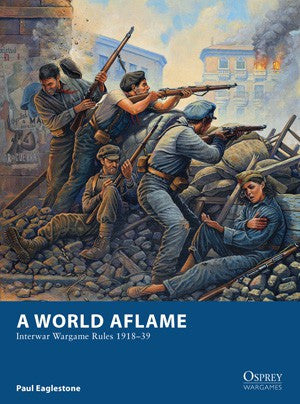 A World Aflame: INTERWAR WARGAME RULES 1918–39