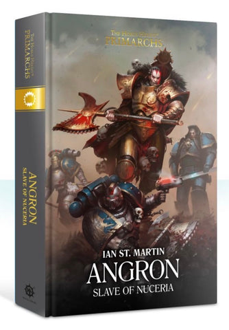 The Primarchs - Angron: Slave of Nuceria (Hardback)