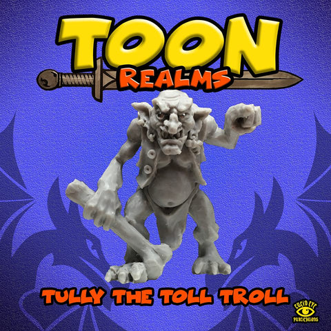 Tully the Toll Troll- Toon Realms: www.mightylancergames.co.uk