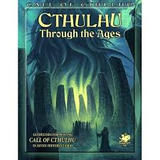 Call of Cthulhu - Cthulhu Through the Ages