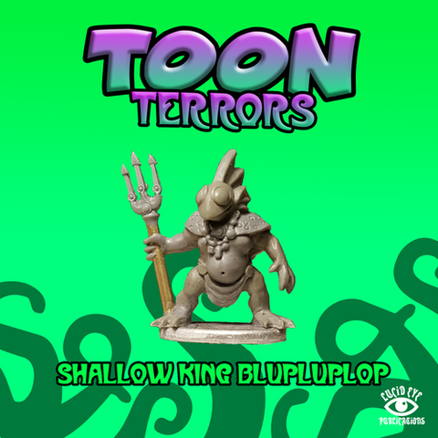 Shallow King Blupluplop - Toon Terrors: www.mightylancergames.co.uk