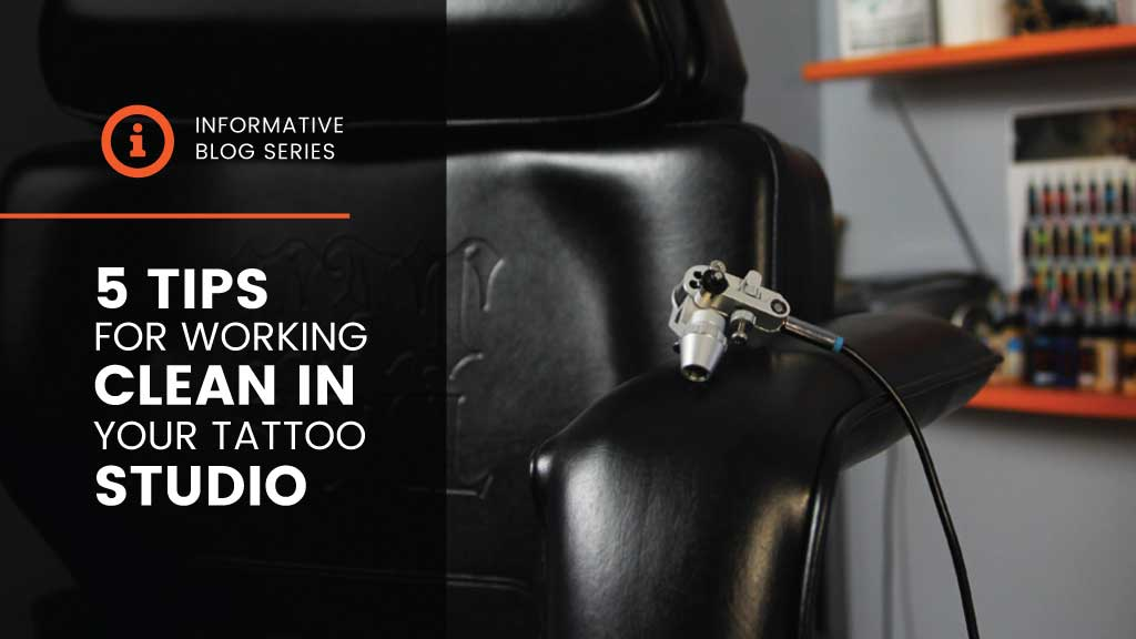 5 tips for working clean in your tattoo studio