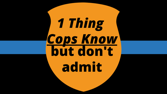 1 Thing Cops know but Don't Admit