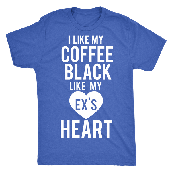 I like my coffee black like my ex's heart - Blue Angel Coffee