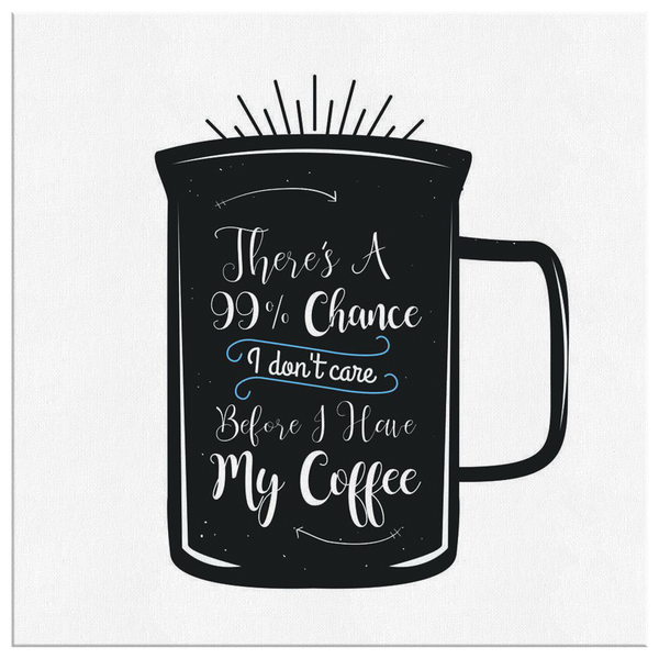 There's a 99% chance I Don't care before I have coffee - Blue Angel Coffee
