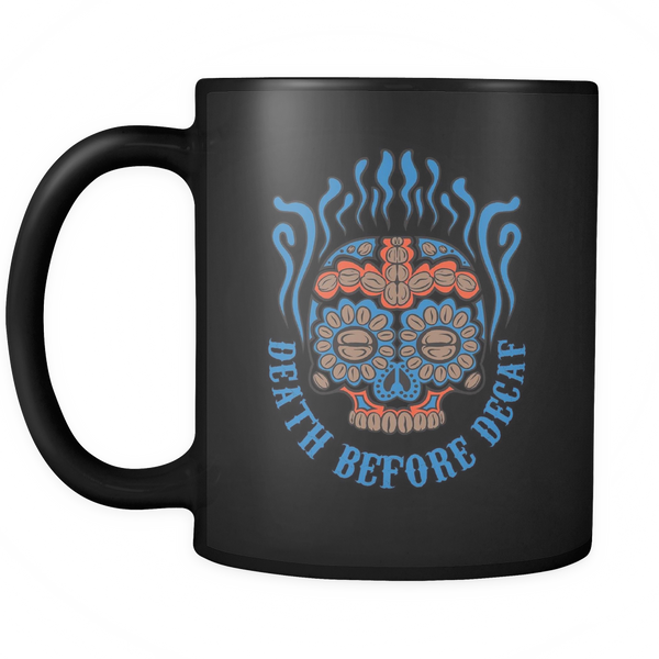 Death Before Decaf Coffee Mug - Black 11oz - Blue Angel Coffee