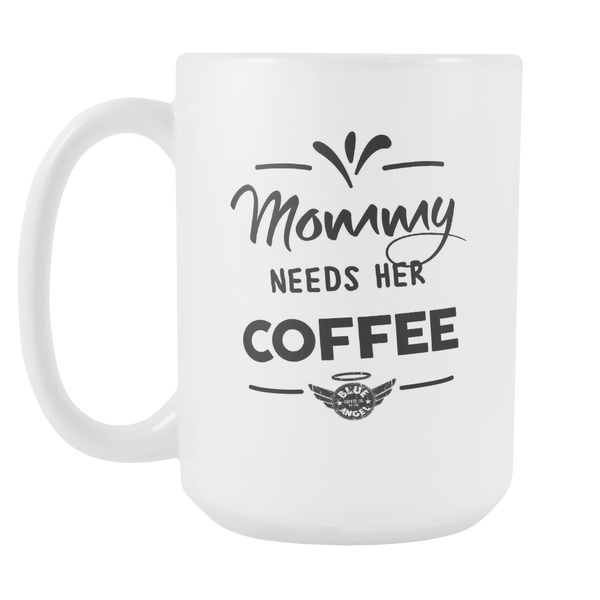 Mommy Needs her Coffee 15 oz mug - Blue Angel Coffee