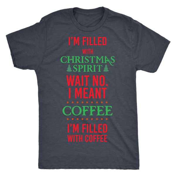I'm filled with Christmas Spirit Coffee shirt