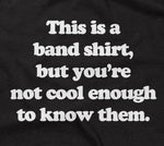 This Is A Band Shirt (You're Not Cool Enough) Hoodie
