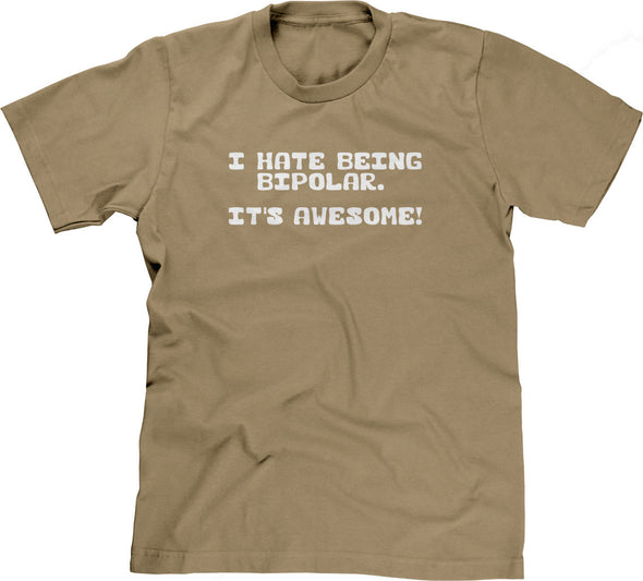 I Hate Being Bipolar (It's Awesome) T-Shirt