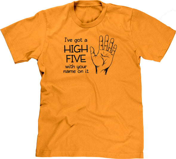 I've Got A High Five With Your Name On It T-Shirt
