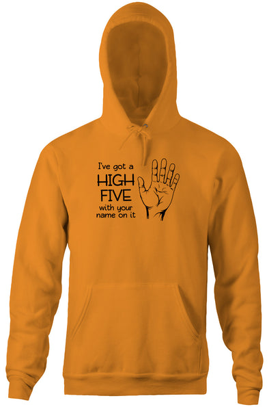 I've Got A High Five With Your Name On It Hoodie