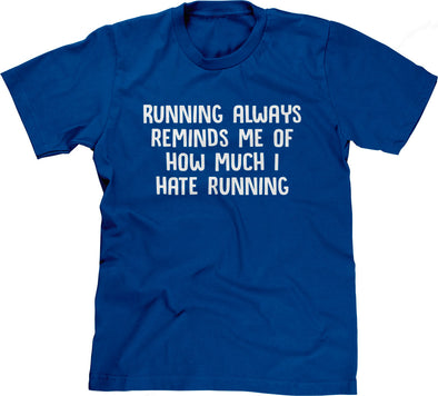 Running Always Reminds Me Of How Much I Hate Running T-Shirt