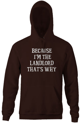 Because I'm The Landlord That's Why Hoodie