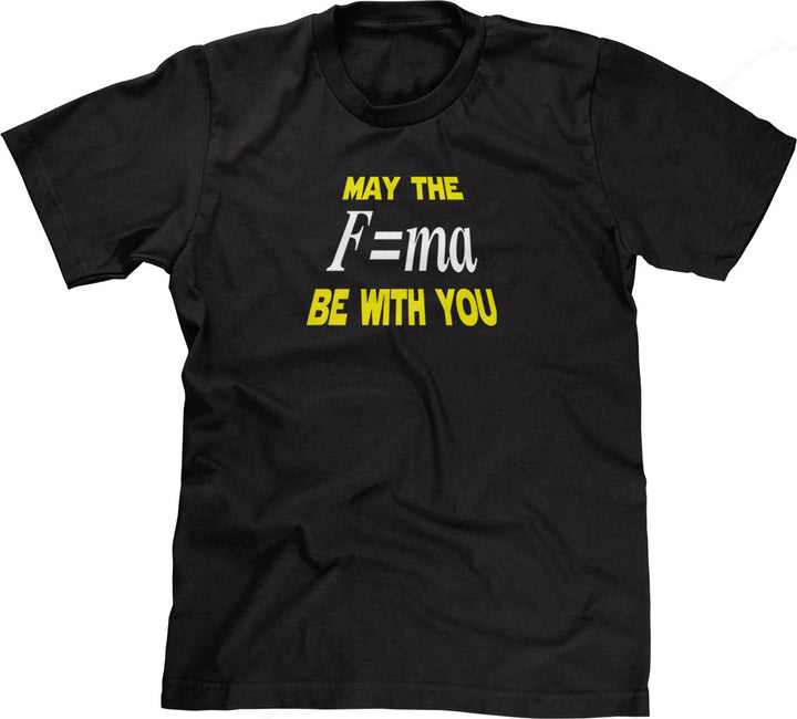 May The Mass Times Acceleration Be Wtih You T-Shirt