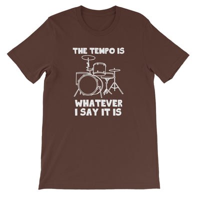 The Tempo Is Whatever I Say it Is T-Shirt (Unisex)