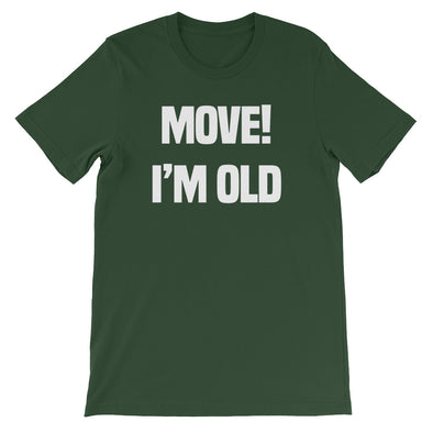 Move! I'm Old T-Shirt (Unisex)