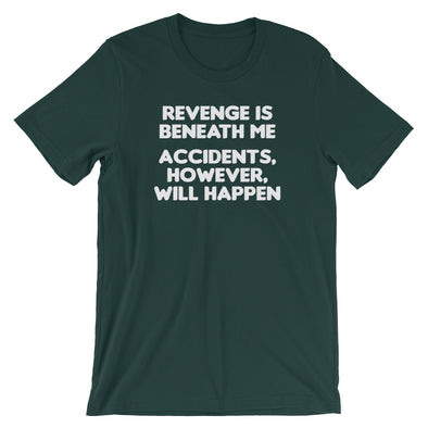 Revenge Is Beneath Me (Accidents, However, Will Happen) T-Shirt (Unisex)