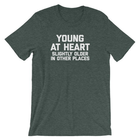 Young At Heart (Slightly Older In Other Places) T-Shirt (Unisex)