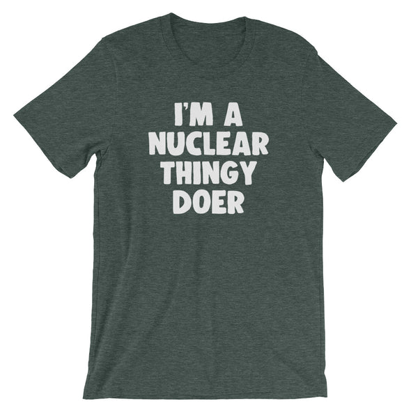 I'm A Nuclear Thingy Doer T-Shirt (Unisex)