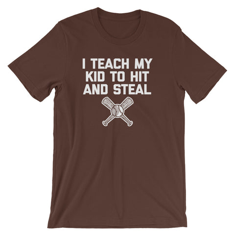 I Teach My Kid To Hit & Steal T-Shirt (Unisex)
