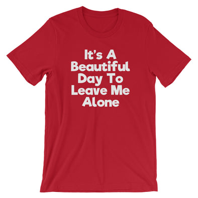 It's A Beautiful Day To Leave Me Alone T-Shirt (Unisex)