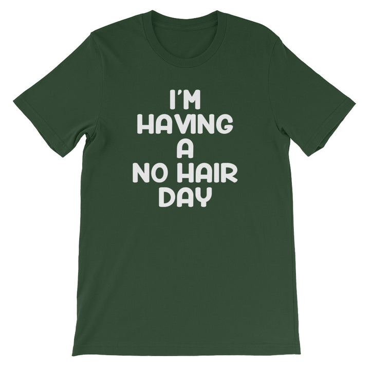 I'm Having A No Hair Day T-Shirt (Unisex)