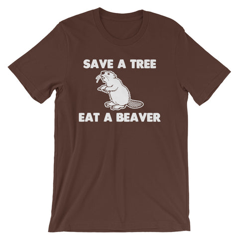 Save A Tree, Eat A Beaver T-Shirt (Unisex)
