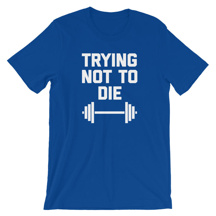 Trying Not To Die T-Shirt (Unisex)