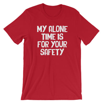 My Alone Time Is For Your Safety T-Shirt (Unisex)