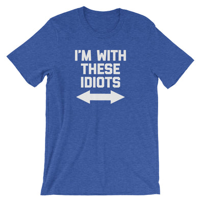 I'm With These Idiots T-Shirt (Unisex)